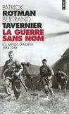 La Guerre Sans Nom. Les Appeles D'Algerie (1954-1962)
