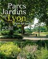 Parcs jardins de Lyon ; parks and gardens of Lyon
