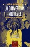 La conversion inachevée ; les Indiens et la christianisme