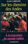 Sur les chemins des Andes ; à la rencontre du monde indien