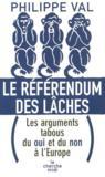 Le référendum des lâches ; les arguments tabous du oui et du non à l'Europe