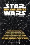 Star Wars : 350 anecdotes