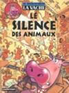 La vache t.5 ; le silence des animaux