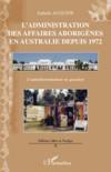 L'administration des affaires aborigènes en Australie depuis 1972 ; l'autodétermination en question