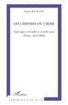 Les chiffres du crime ; statistiques criminelles et contrôle social (France, 1825-2006)