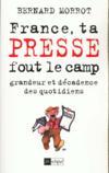 France ta presse fout le camp ; grandeur et décadence des quotidiens