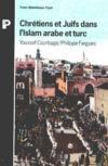 Les chretiens et les juifs dans l'islam arabe et turc
