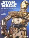 Star wars ; la magie du mythe ; a la source des mondes fabuleux de george lucas