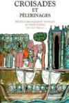 Croisades et pèlerinages ; récits,chroniques et voyages en terre sainte XIIe-XVIe siècle