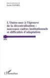 L'outre mer à l'épreuve de la décentralisation : nouveaux cadres institutionnels et difficultés d'adaption