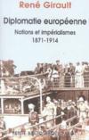 Histoire des relations internationales contemporaines t.1 ; diplomatie européenne : nations et imperialismes (1871-1914)