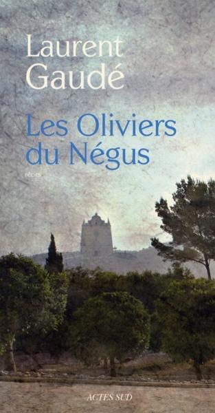 Les oliviers du Négus - Laurent Gaudé, Laurent Gaude