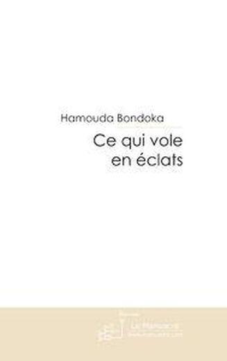 Ce Qui Vole En Eclats Bondoka H Livre France Loisirs