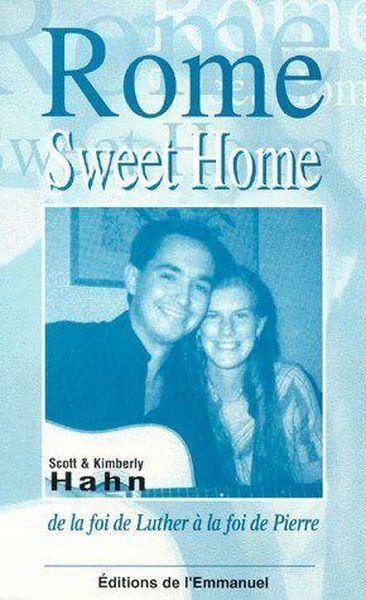 Rome sweet home. De la foi de Luther à la foi de Pierre - Scott Hahn,Kimberly Hahn
