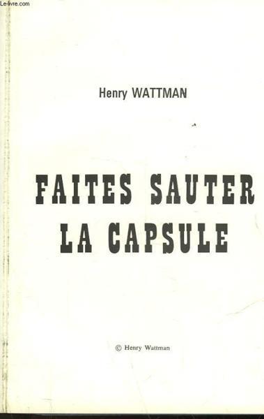FAITES SAUTER LA CAPSULE WATTMAN HENRY Occasion Livre