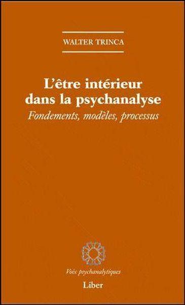 L'être intérieur dans la psychanalyse. Fondements, modèles, processus - Walter Trinca